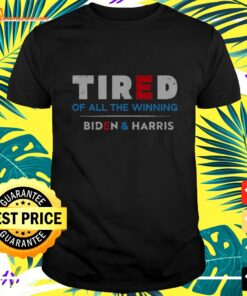 Tired of all the winning Biden and Harris Inauguration t-shirt
