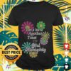 flower lets have another toast to the girl almighty T shirt