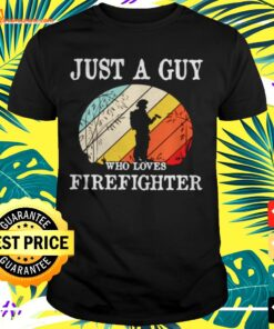 Just a guy who loves firefighter vintage t-shirt