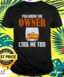 You know the owner cool me too t-shirt
