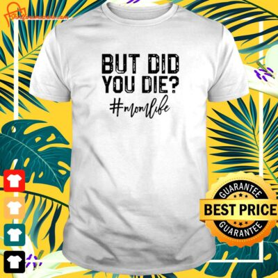 But did you die momlife t-shirt