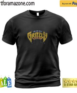 I'm on my Grizzly t-shirt