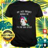Unicorn My age doesn't bother me it's the side effect t-shirt
