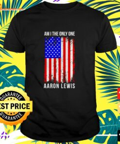 Aaron Lewis am I the only one shirt