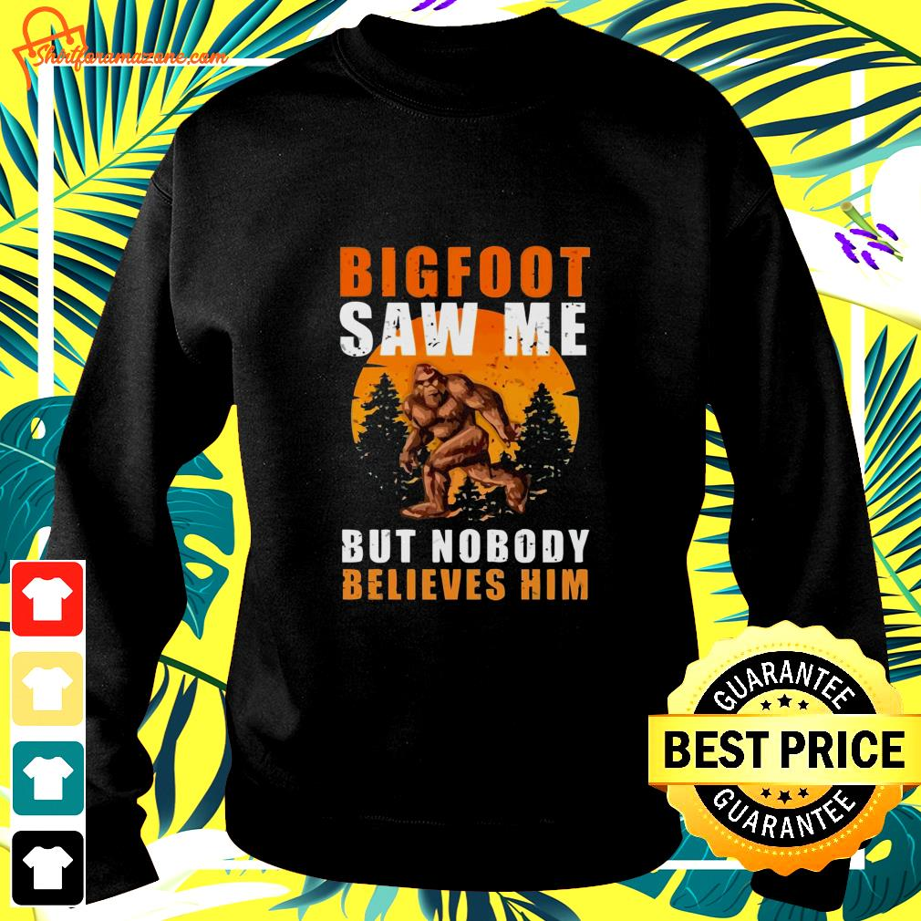 Bigfoot saw me but nobody believes him sweater