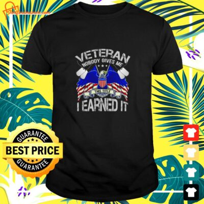 Veteran nodody gives me this title I earned it shirt