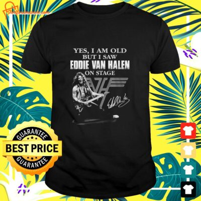 Yes I am old but I saw Eddie Van Halen on stage signature shirt