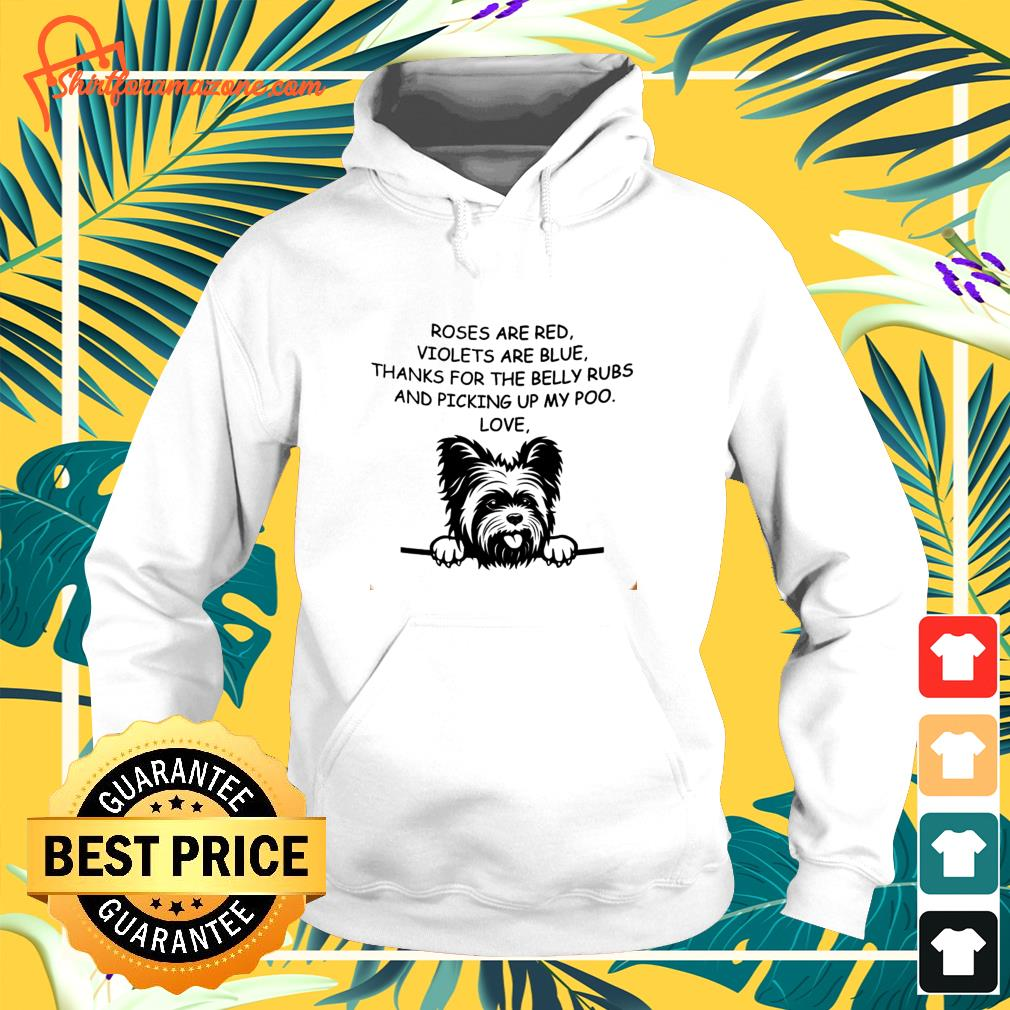 Yorkshire Terrier Rose are red violets are blue thanks for the belly rubs hoodie