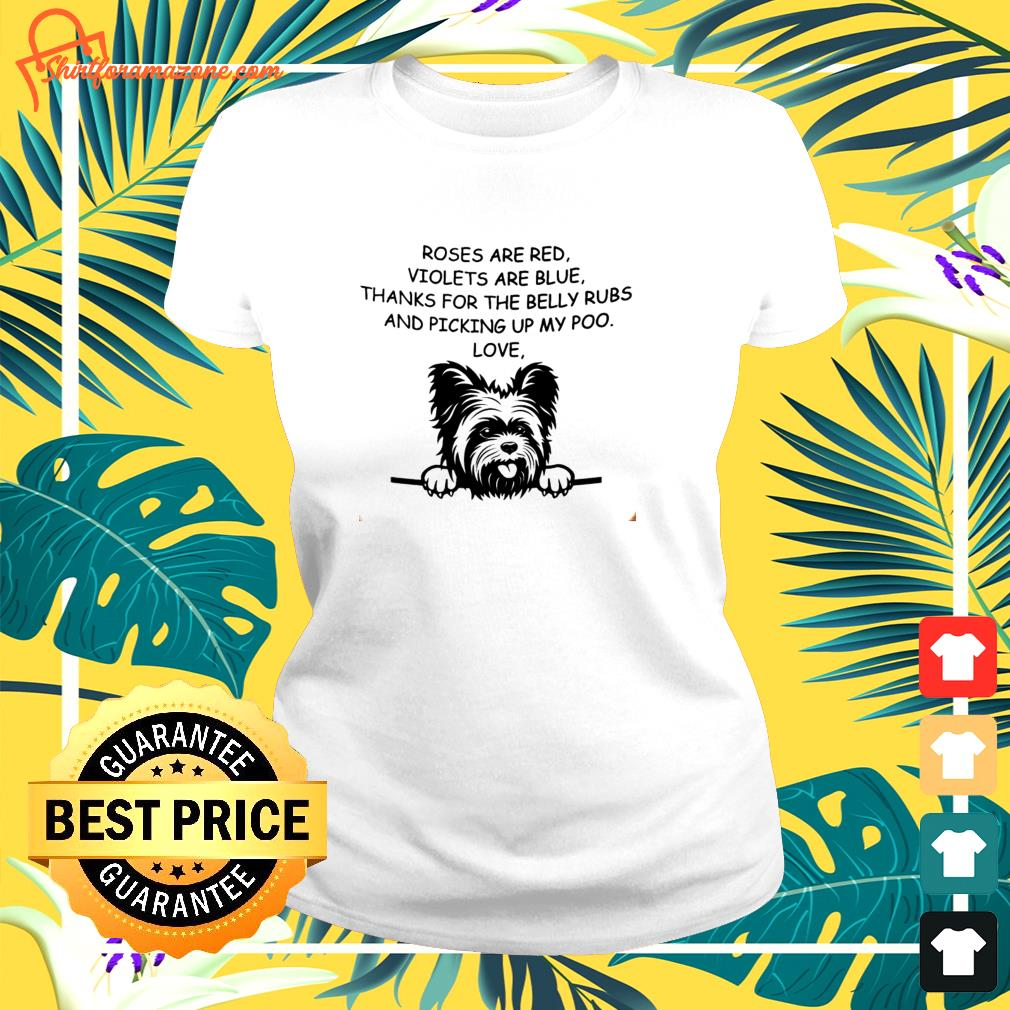 Yorkshire Terrier Rose are red violets are blue thanks for the belly rubs ladies-tee