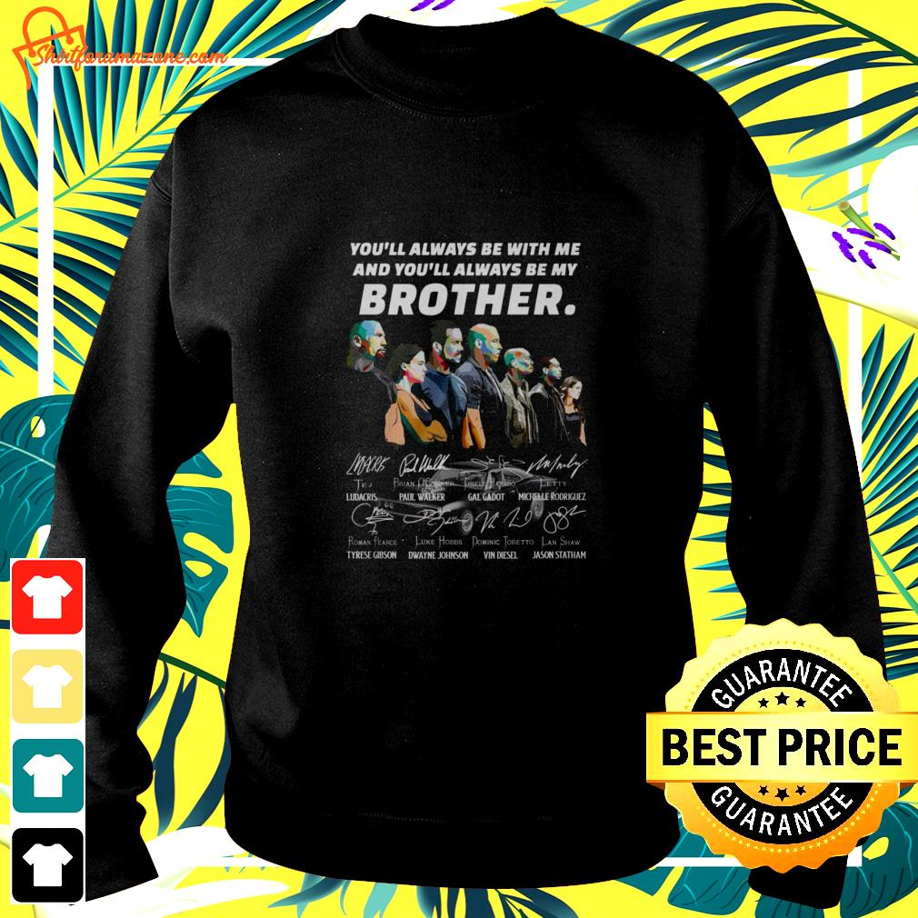 You always be with me and you'll always be my brother Fast and Furious characters signature sweater